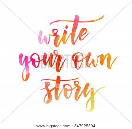 Write Your Own Story - Handwritten Modern Calligraphy Motivational Lettering Text. Motivational Hand