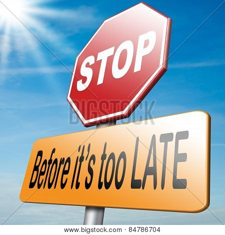 Stop Before It's Too Late