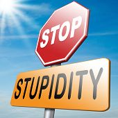 no stupidity stop stupid behaviour before too late poster
