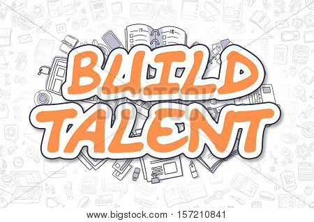 Build Talent - Sketch Business Illustration. Orange Hand Drawn Word Build Talent Surrounded by Stationery. Cartoon Design Elements.
