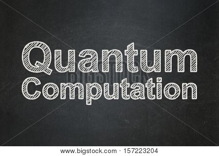 Science concept: text Quantum Computation on Black chalkboard background