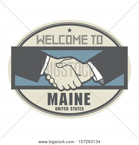 Stamp or label business concept with handshake and the text Welcome to Maine United States of America inside vector illustration