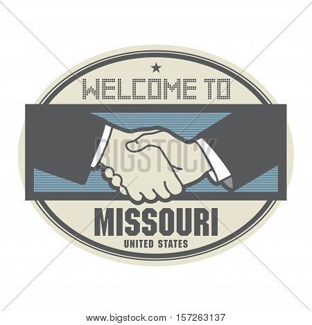 Stamp or label business concept with handshake and the text Welcome to Missouri United States of America inside vector illustration