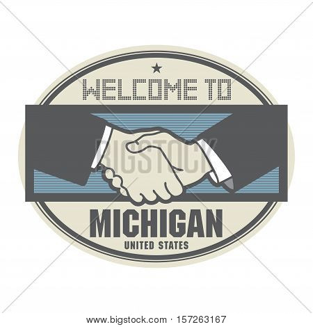 Stamp or label business concept with handshake and the text Welcome to Michigan United States of America inside vector illustration