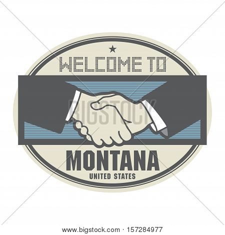 Stamp or label business concept with handshake and the text Welcome to Montana United States of America inside vector illustration