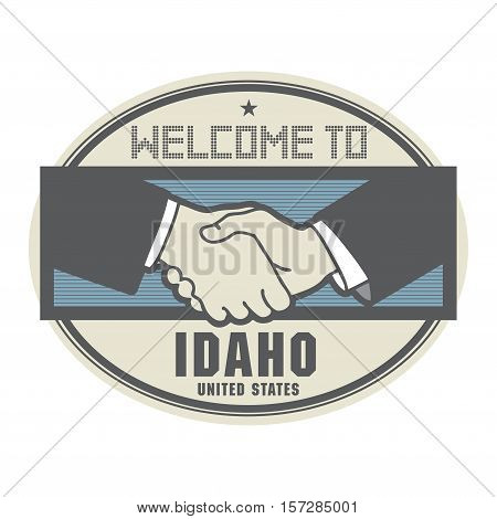 Stamp or label business concept with handshake and the text Welcome to Idaho United States of America inside vector illustration