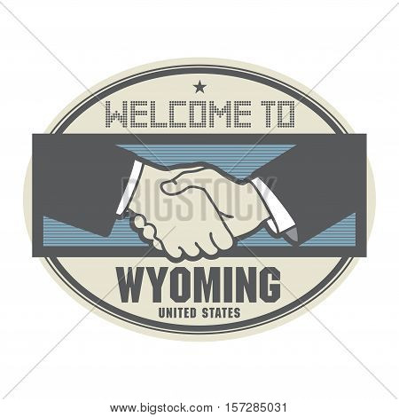 Stamp or label business concept with handshake and the text Welcome to Wyoming United States of America inside vector illustration