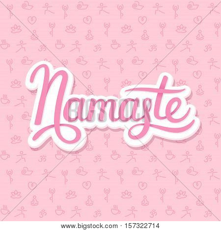Namaste hand drawn lettering (Indian greeting Hello in Hindi) on yoga themed background with seamless texture. Yoga vector illustration.
