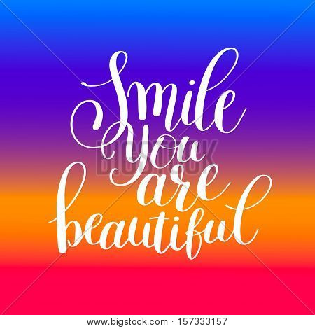 smile you are beautiful phrase hand lettering positive quote, inscription for invitation and greeting card, prints and posters, handwritten calligraphic vector illustration eps10