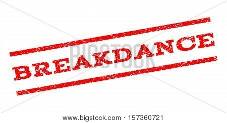 Breakdance watermark stamp. Text caption between parallel lines with grunge design style. Rubber seal stamp with dirty texture. Vector red color ink imprint on a white background.