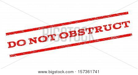 Do Not Obstruct watermark stamp. Text caption between parallel lines with grunge design style. Rubber seal stamp with scratched texture. Vector red color ink imprint on a white background.