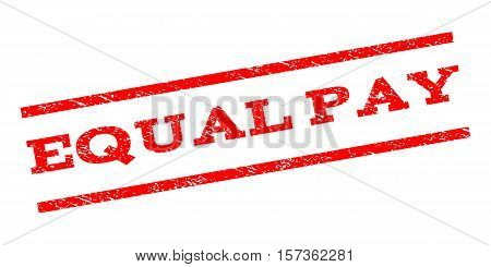 Equal Pay watermark stamp. Text tag between parallel lines with grunge design style. Rubber seal stamp with dust texture. Vector red color ink imprint on a white background.