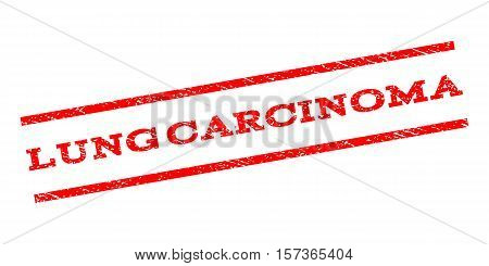 Lung Carcinoma watermark stamp. Text caption between parallel lines with grunge design style. Rubber seal stamp with dirty texture. Vector red color ink imprint on a white background.