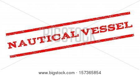 Nautical Vessel watermark stamp. Text tag between parallel lines with grunge design style. Rubber seal stamp with scratched texture. Vector red color ink imprint on a white background.