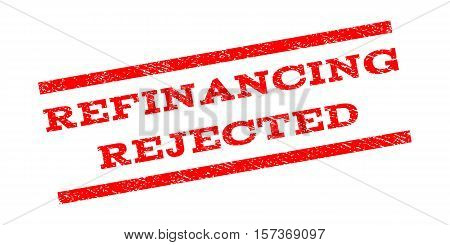 Refinancing Rejected watermark stamp. Text caption between parallel lines with grunge design style. Rubber seal stamp with unclean texture. Vector red color ink imprint on a white background.