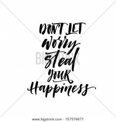 Don't let worry steal your happiness postcard. Ink illustration. Modern brush calligraphy. Isolated on white background.