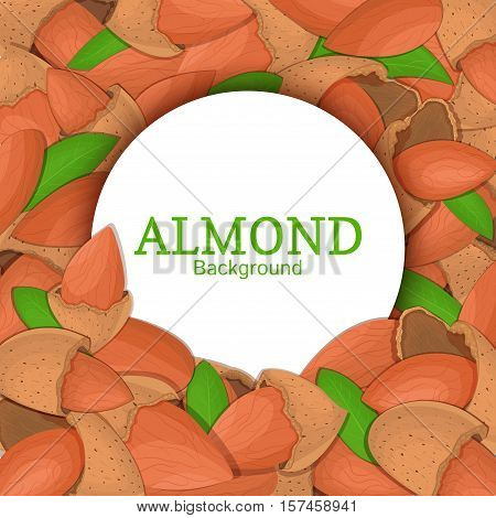 Round white frame on almond nut background. Vector card illustration. Circle Nuts frame, walnut fruit in the shell, whole, shelled, leaves appetizing looking for packaging design of healthy food