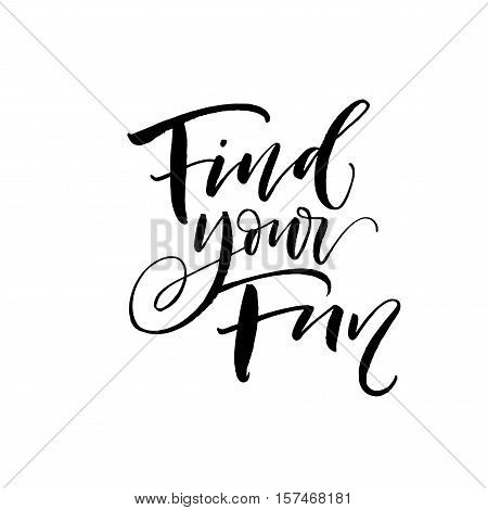 Find your fun phrase. Hand drawn motivational phrase. Ink illustration. Modern brush calligraphy. Isolated on white background.