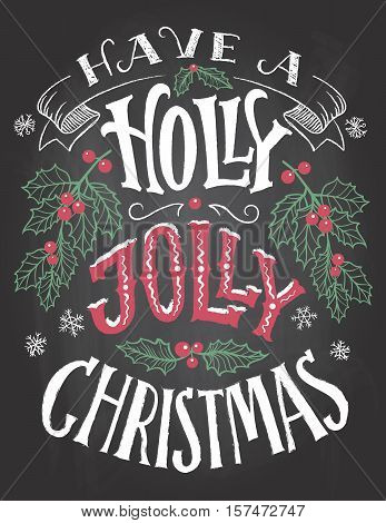 Have a holly jolly Christmas. Vintage hand lettering on blackboard background with chalk. Holiday chalkboard typography