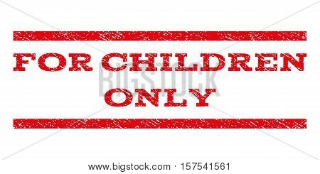 For Children Only watermark stamp. Text caption between parallel lines with grunge design style. Rubber seal stamp with dust texture. Vector red color ink imprint on a white background.
