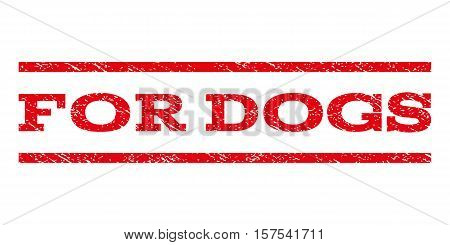 For Dogs watermark stamp. Text tag between parallel lines with grunge design style. Rubber seal stamp with scratched texture. Vector red color ink imprint on a white background.