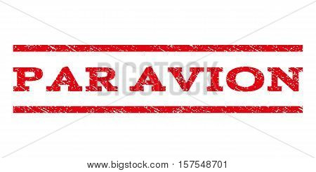 Par Avion watermark stamp. Text caption between parallel lines with grunge design style. Rubber seal stamp with scratched texture. Vector red color ink imprint on a white background.