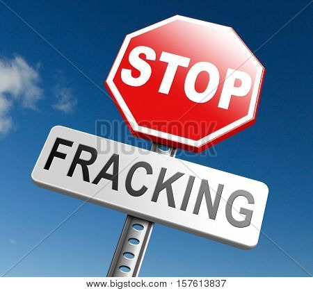 stop fracking ban shale gas and hydraulic or hydrofracking 3D, illustration