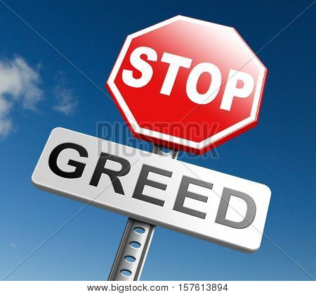 greed stop being greedy fair trade and not short term economy but sustainable agriculture and energy solidarity and responsibility 3D, illustration