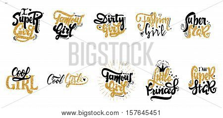 Famous girl, Dirty girl, little princess, Super girl, super star, cool girl, fasion girl. - hand-lettering gloss foil text . Badge drawn by hand, using the skills of calligraphy and lettering, collected in accordance with the rules of typography.