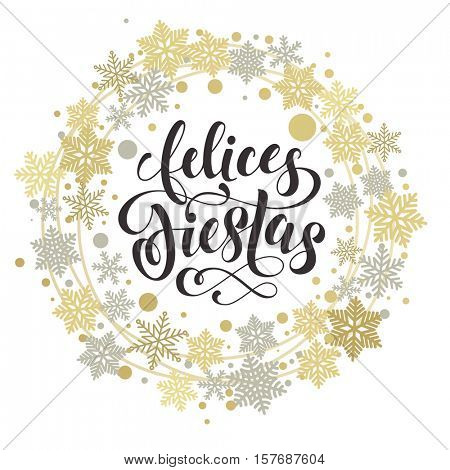 Spanish text for Happy winter Holidays. Felices Fiestas lettering for Merry Christmas or New Year greeting with golden and silver Christmas ornaments and wreath decoration of stars, snowflakes