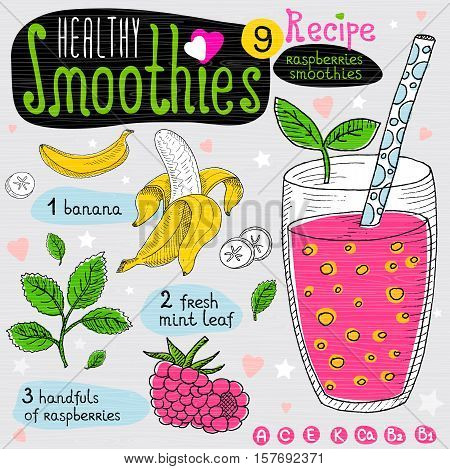 Healthy smoothie recipe set. With illustration of ingredients, glass, stars, hearts and vitamin. Hand drawn in sketch style. Raspberries smoothie. Banana, raspberries, mint.