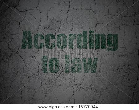 Law concept: Green According To Law on grunge textured concrete wall background
