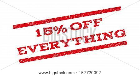15 Percent Off Everything watermark stamp. Text caption between parallel lines with grunge design style. Rubber seal stamp with unclean texture. Vector red color ink imprint on a white background.