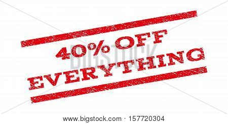 40 Percent Off Everything watermark stamp. Text caption between parallel lines with grunge design style. Rubber seal stamp with dirty texture. Vector red color ink imprint on a white background.