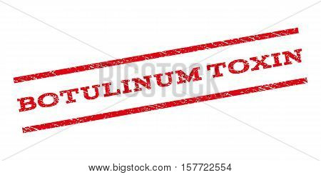 Botulinum Toxin watermark stamp. Text caption between parallel lines with grunge design style. Rubber seal stamp with dirty texture. Vector red color ink imprint on a white background.
