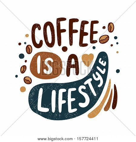 Coffee is a lifestyle. Decorative letter. Hand drawn lettering. Quote. Vector hand-painted illustration, inscription. Morning coffee. Coffee break vintage illustration. Coffee beans, heart, bubbles.