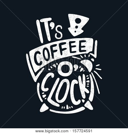 It's coffee o'clock. Decorative letter. Hand drawn lettering. Quote. Vector hand-painted illustration. Decorative inscription. Morning coffee. Coffee break. Vintage illustration.