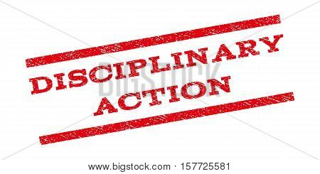 Disciplinary Action watermark stamp. Text caption between parallel lines with grunge design style. Rubber seal stamp with scratched texture. Vector red color ink imprint on a white background.