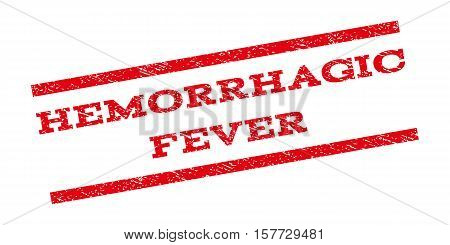 Hemorrhagic Fever watermark stamp. Text caption between parallel lines with grunge design style. Rubber seal stamp with unclean texture. Vector red color ink imprint on a white background.