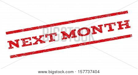 Next Month watermark stamp. Text tag between parallel lines with grunge design style. Rubber seal stamp with unclean texture. Vector red color ink imprint on a white background.