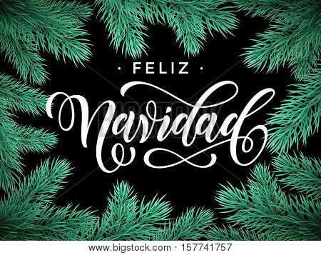 Spanish Merry Christmas Feliz Navidad Festive Christmas greeting card with fir tree branches frame on black background with frame of green snowy tree branches