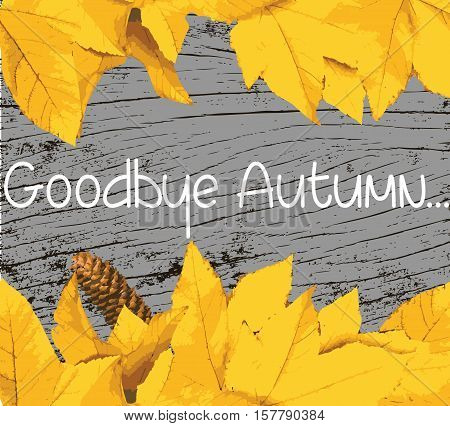 Goodbye Autumn text banner. Golden yellow maple leaves on wood background Vector