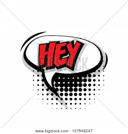 Lettering hey. Comic text sound effects pop art style vector. Sound bubble speech phrase comic text cartoon expression sounds illustration. Comic text background template
