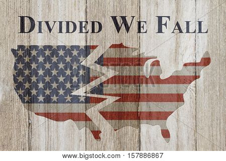 Divided we fall message USA patriotic old flag on a map and weathered wood background with text Divided We Fall