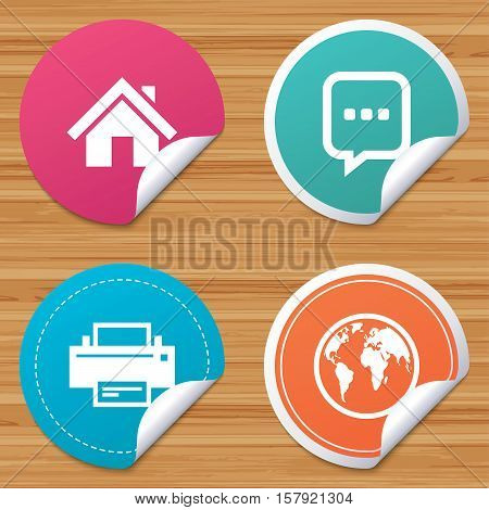 Round stickers or website banners. Home main page and globe icons. Printer and chat speech bubble with suspension points sign symbols. Circle badges with bended corner. Vector