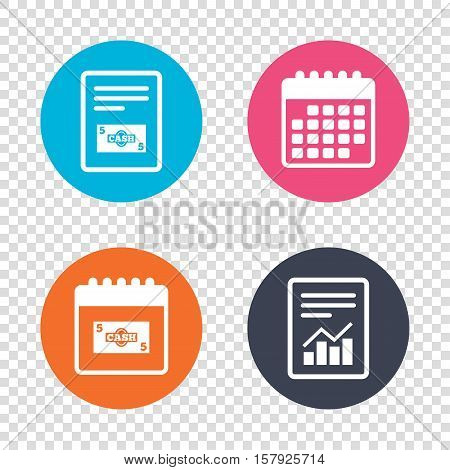 Report document, calendar icons. Cash sign icon. Money symbol. Coin and paper money. Transparent background. Vector