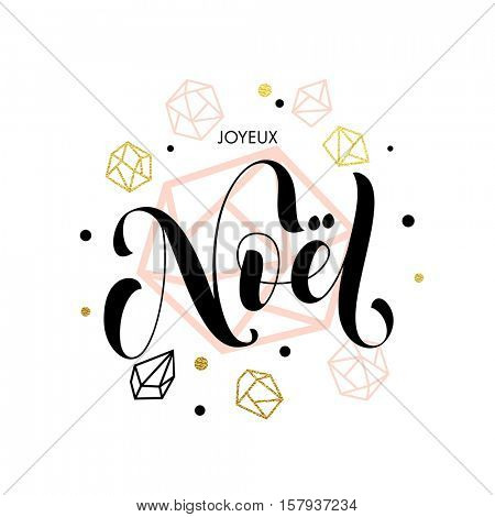 Merry Christmas French Joyeux Noel gold glitter ornaments. Joyeux Noel Christmas greeting modern trend card, poster gold lettering design. Gold glitter geometric gem crystal ornaments decoration