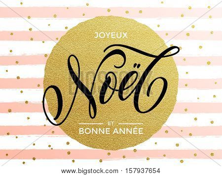 French text for Merry Christmas, New Year. Joyeux Noel, Bonne Annee greeting card with vector pink stripes, snowflakes, golden glittering circle ball ornament. Joyeux Noel modern calligraphy lettering