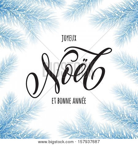 Merry Christmas, New Year in French Joyeux Noel, Bonne Annee greeting card. Joyeux Noel poster template of pine and fir christmas tree branches. Calligraphy lettering text