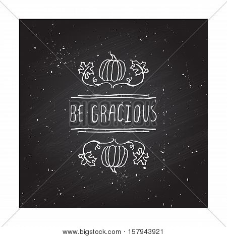 Handdrawn thanksgiving label with pumpkins, maple leaves and text on chalkboard background. Be gracious.